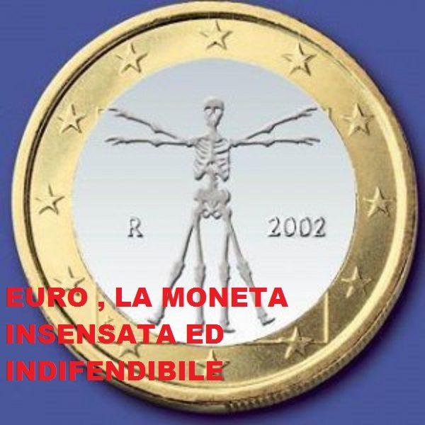 C'E' ANCORA QUALCUNO CHE DIFENDE IN BUONA FEDE L'EURO?