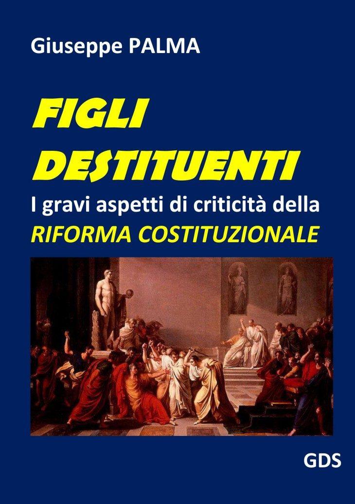 """RIFORMA COSTITUZIONALE. IL LIBRO """"FIGLI DESTITUENTI"""" dell'avv. Giuseppe PALMA è ora disponibile anche in versione cartacea"""