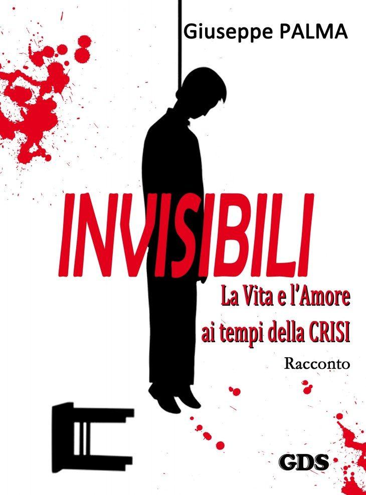 """La prima opera narrativa sulla crisi economica: """"INVISIBILI. La Vita e l'Amore ai tempi della CRISI"""" (Racconto). E-book di Giuseppe PALMA"""