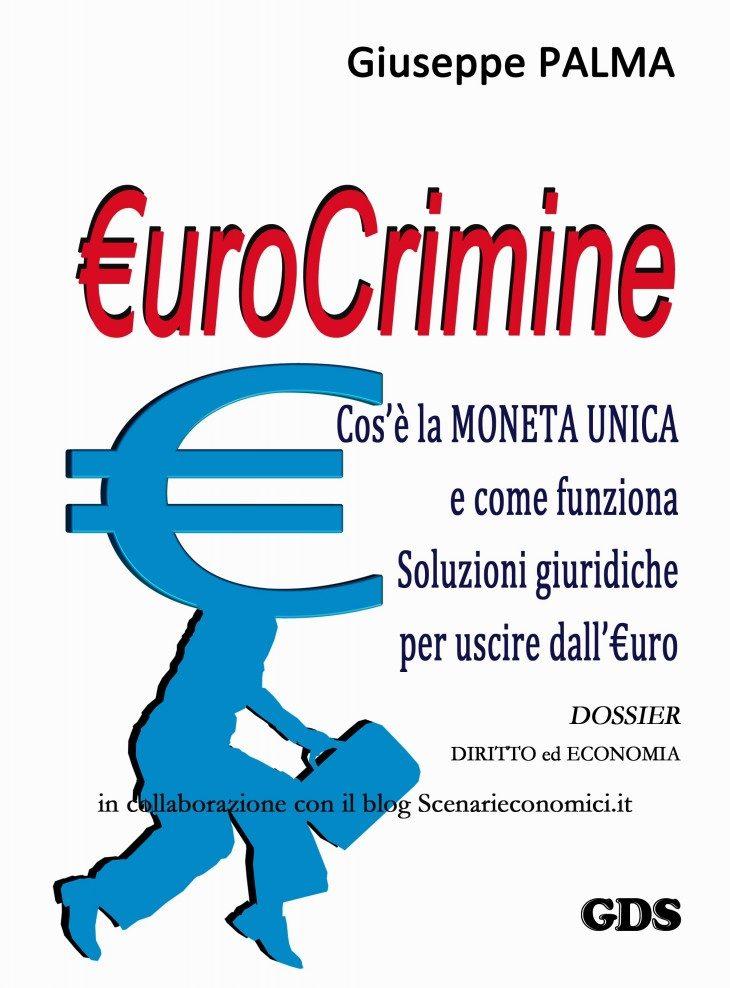 """""""€UROCRIMINE cos'è la moneta unica e come funziona. Soluzioni giuridiche per uscire dall'€uro"""" – un dossier di Giuseppe PALMA (in e-book)"""