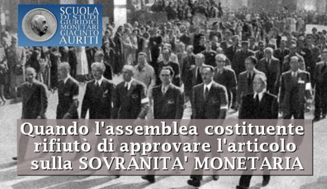 La Costituente rifiutò di inserire la Sovranità Monetaria (di Sara Lapico della Scuola di Studi Giuridici Monetari Giacinto Auriti)