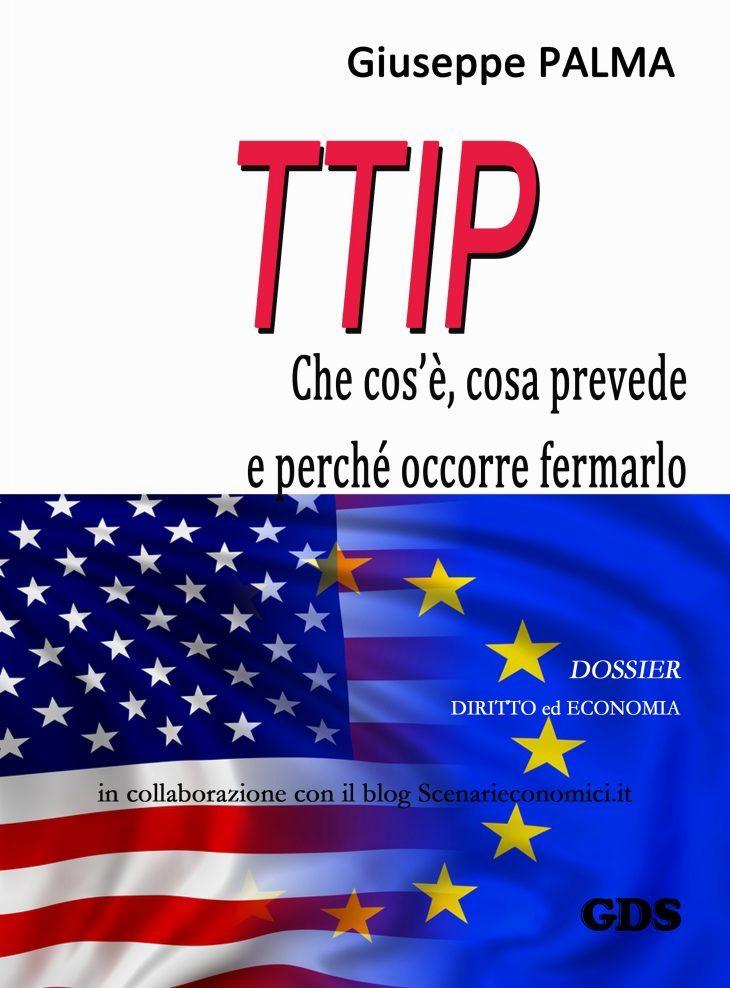 TTIP  che cos'è, cosa prevede e perché occorre fermarlo: il dossier di Giuseppe PALMA (pubblicato in e-book)