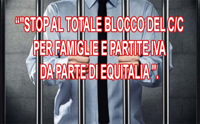 """""""STOP AL TOTALE BLOCCO DEL C/C PER FAMIGLI E E PARTITE IVA DA PARTE DI EQUITALIA"""""""
