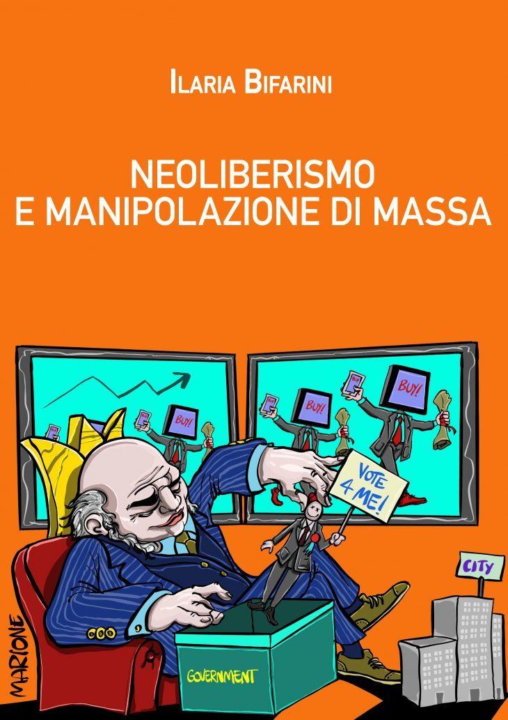 """""""Neoliberismo e manipolazione di massa"""", il primo libro di Ilaria Bifarini"""