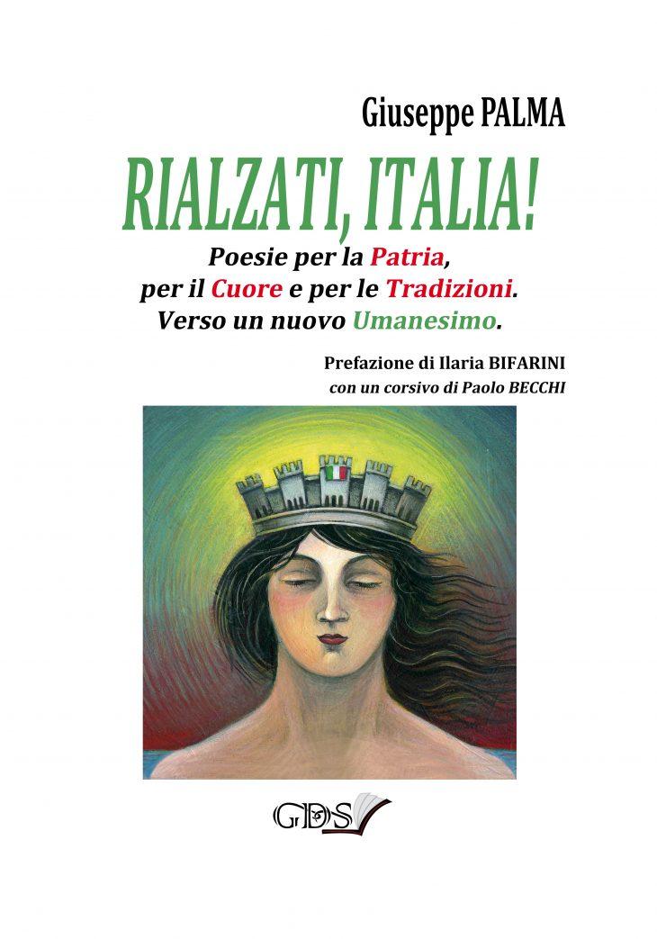 Esce oggi «Rialzati, Italia!», un libretto di Poesie per la PATRIA, per il CUORE e per le TRADIZIONI. Verso un nuovo UMANESIMO (di Giuseppe PALMA)