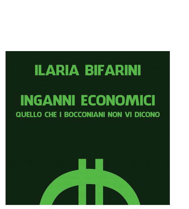 INGANNI ECONOMICI: l'ultima fatica di Ilaria Bifarini