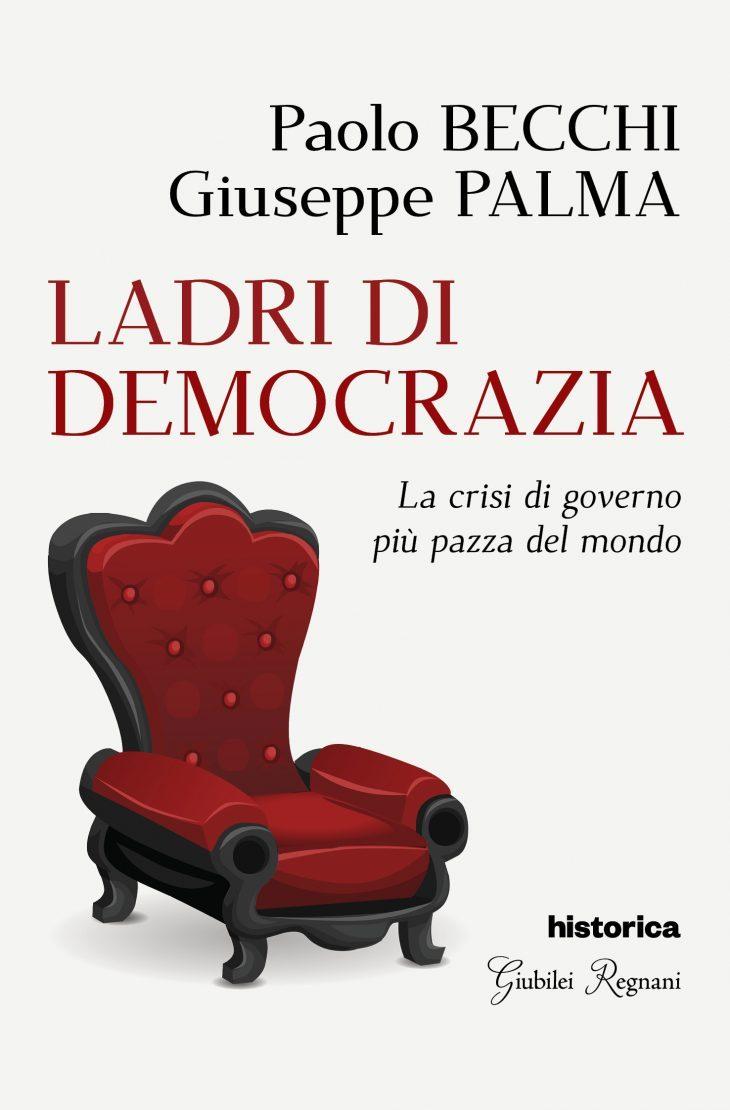 """Chi sono i """"LADRI DI DEMOCRAZIA"""" che hanno occupato il governo, pur essendo minoranza nel Paese? """"La Verità"""" intervista P. Becchi sul suo ultimo libro, scritto con G. Palma"""