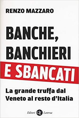 Banche, Banchieri e Sbancati: il libro che presenta le vicende delle banche popolari venete e le relative truffe